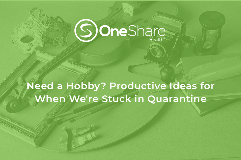 Quarantine Hobbies and Things to Do Inside | OneShare Health Care Sharing