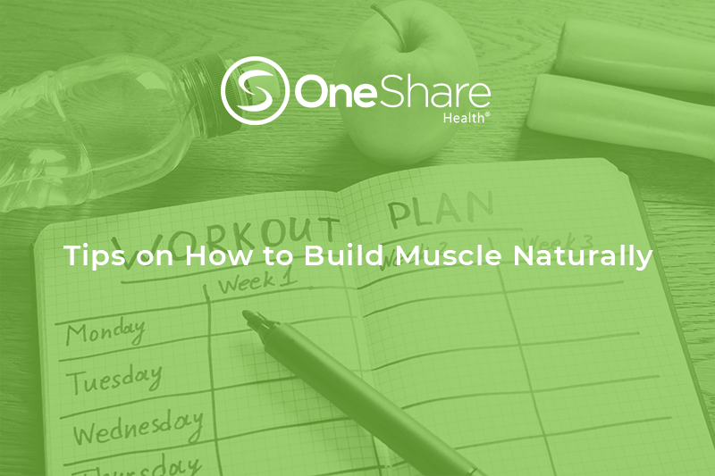 OneShare Health Blog | Take a Look at These Basic Health Tips to Build Muscle Naturally