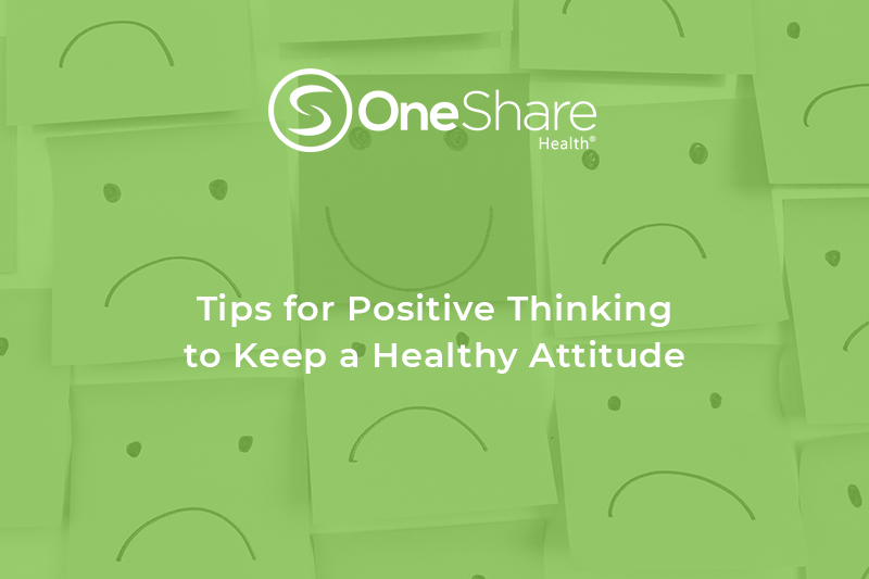 Tips to Stay Positive | OneShare Health Insurance Alternative | Health Sharing Plans