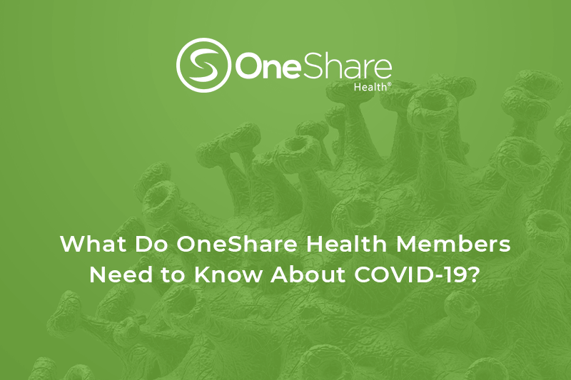 Keep reading to learn more about COVID-19 and what OneShare Health can provide you and your family as far as COVID-19 treatment and testing.