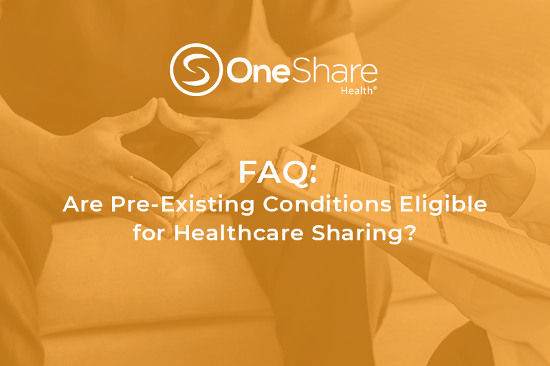 OneShare Health Care Sharing Ministry | Are Pre-Existing Conditions Eligible for Health Care Sharing?
